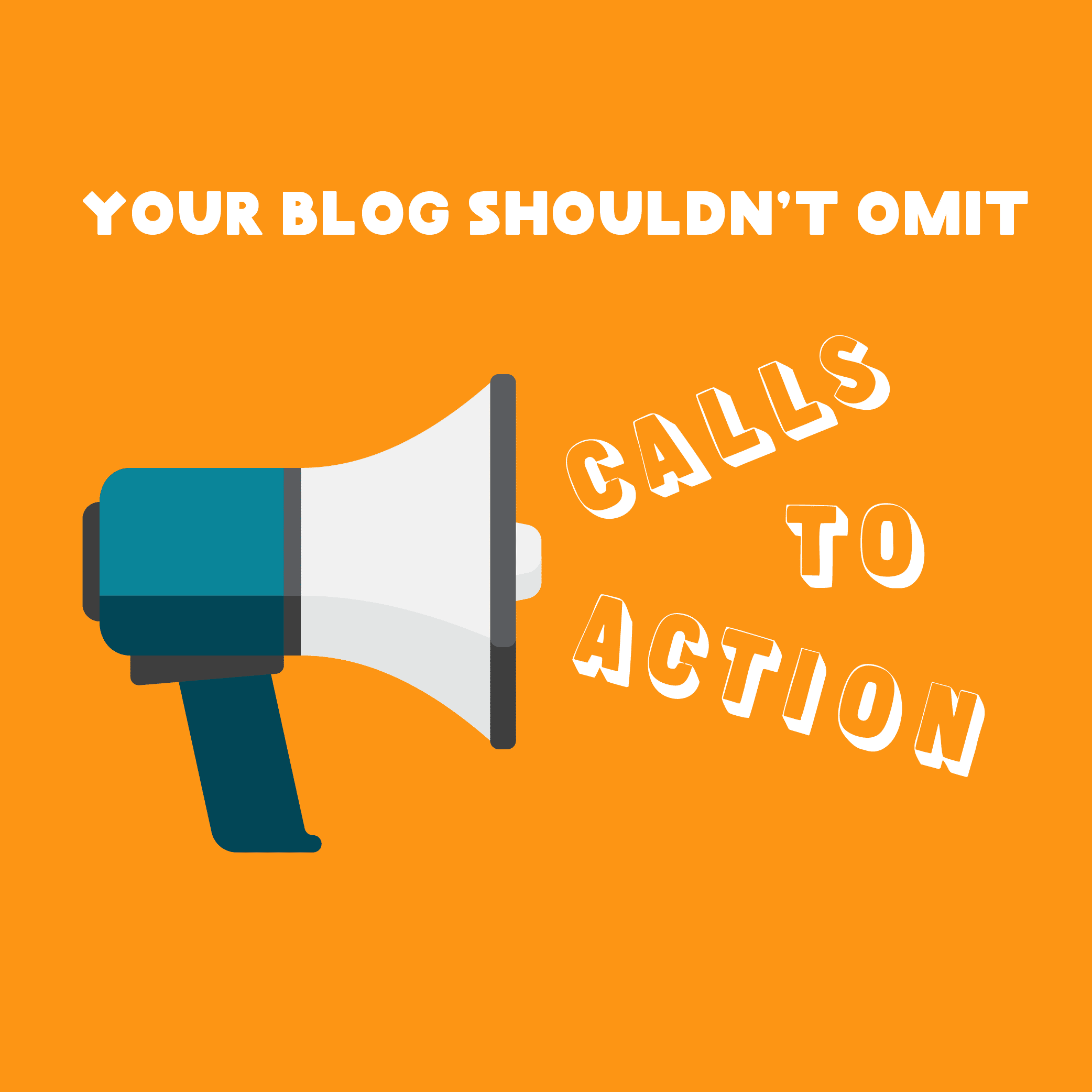 "Illustration of a megaphone with the words ""Your blog shouldn't omit call to action."""