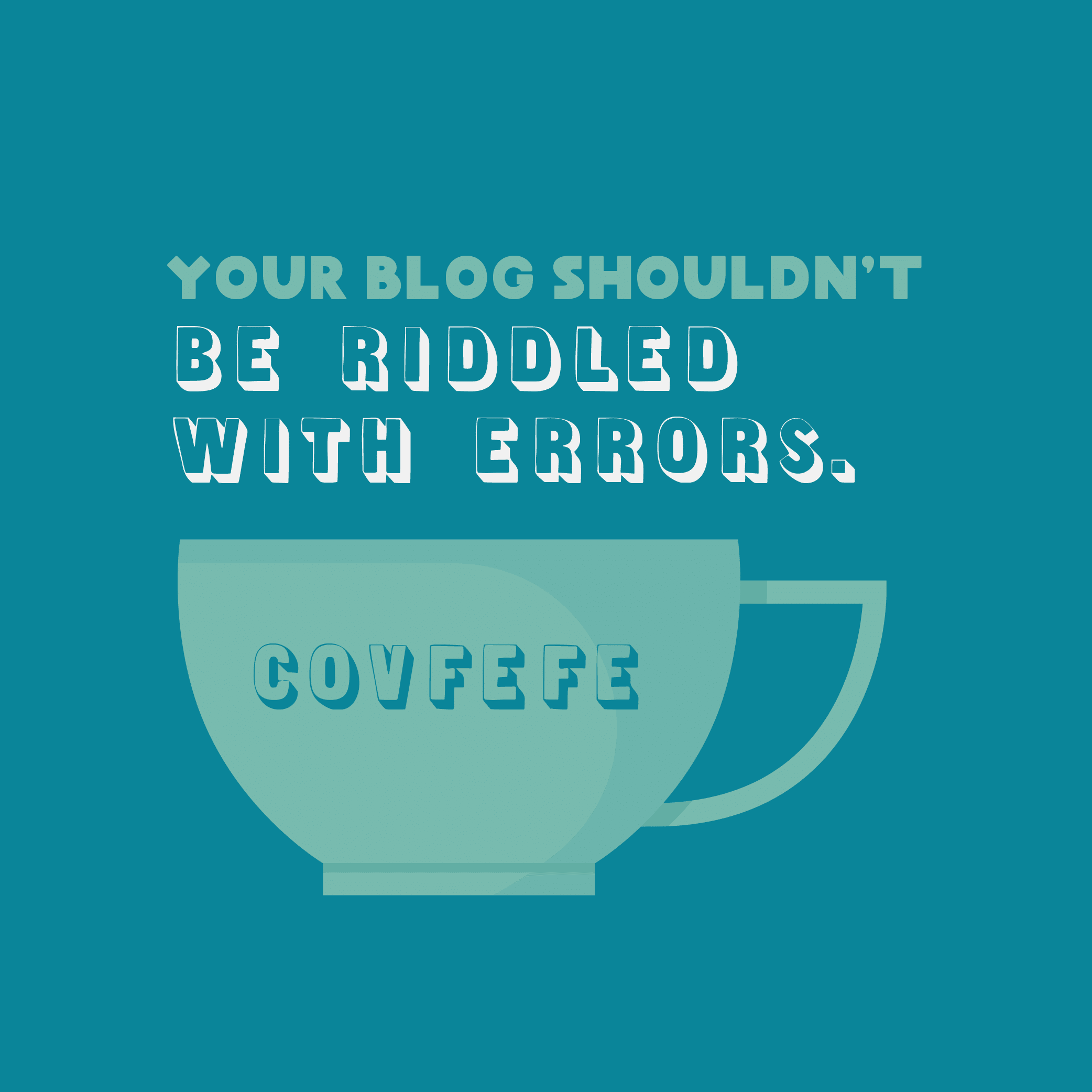 "Illustration of a coffee cup that says ""covfefe,"" with the words ""Your blog shouldn't be riddled with errors."""